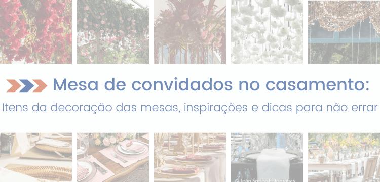 Mesa de convidados no casamento: Decorações e dicas para não errar