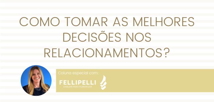 Coluna Fellipelli-como-tomar-melhores-decisoes-nos-relacionamentos